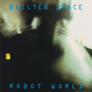 Bailter Space, Robot World, 1993