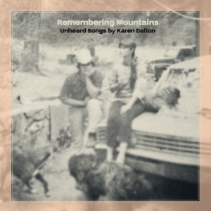 Various Artists, Remembering Mountains, Unheard Songs By Karen Dalton, 2015